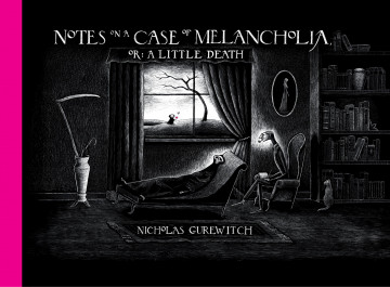 Notes on a Case of Melancholia, or: A Little Death - Nicholas Gurewitch