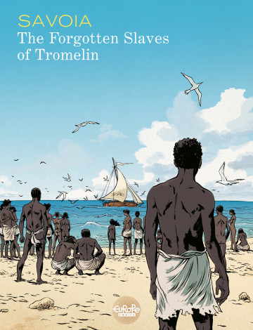 The Forgotten Slaves of Tromelin - Sylvain Savoia