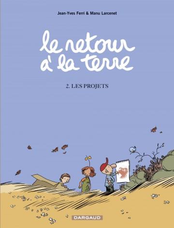 Le Retour à la terre - tome 2 - Projets (Les) - Tome 2 | Larcenet Manu