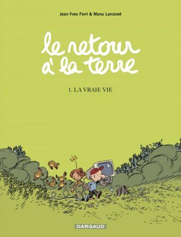 Le Retour à la terre - tome 1 - Vraie vie (La) - Tome 1 | Larcenet Manu