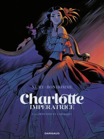 Charlotte impératrice  - tome 1 - La Princesse et l'Archiduc - Tome 1 | Bonhomme Matthieu