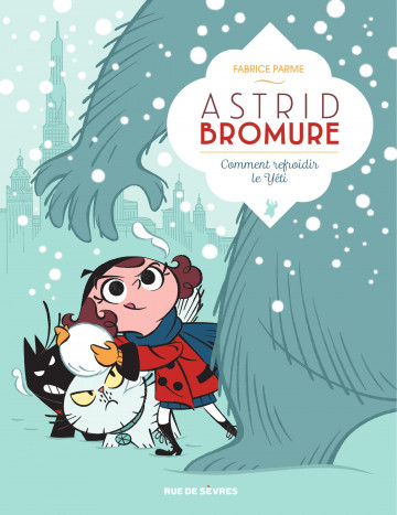 Astrid Bomure - Comment Refroidir Le Yeti - Tome 5 | Fabrice Parme