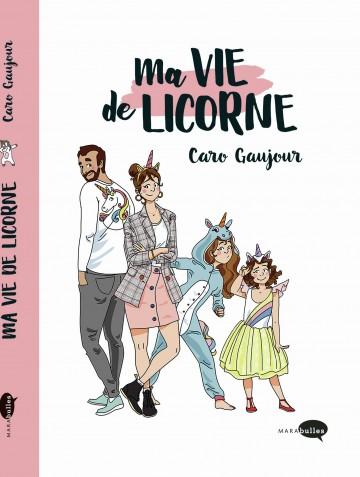 Ma vie de licorne - Caro Gaujour