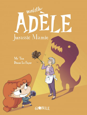Mortelle Adèle, Tome 16 : Jurassic Mamie - Tome 16 | DIANE LE FEYER